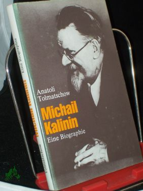 Michail Kalinin : e. Biographie / Anatoli: Tolma ev, Anatolij
