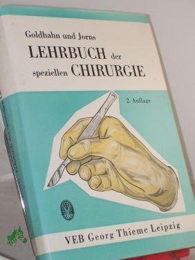 Lehrbuch der speziellen Chirurgie / Richard Goldhahn: Goldhahn, Richard, Jorns,