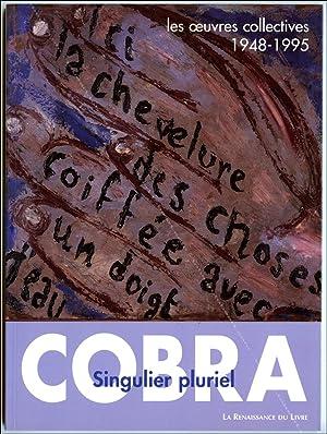 COBRA - Singulier pluriel - Les oeuvres: ALECHINSKY, APPEL, CONSTANT,