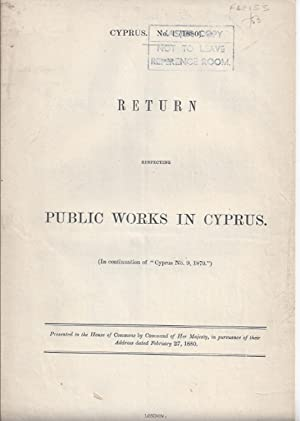 Cyprus No.1 (1880). Return Respecting Public Works in Cyprus. Presented to the house of commons by ...