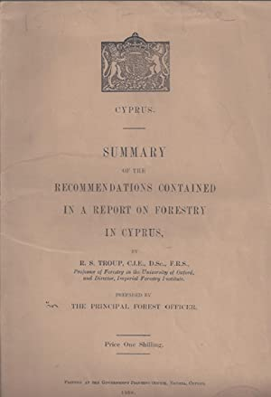 Summary of the recommendations contained in a report on Forestry in Cyprus.: CYPRUS). TROUP, R.S.