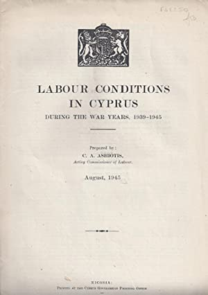 Labour Conditions in Cyprus During The War Years, 1939-1945.: CYPRUS). ASHIOTIS, C.A.