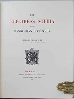 The Electress Sophia and the Hanoverian Succession.: WARD, Adolphus William.