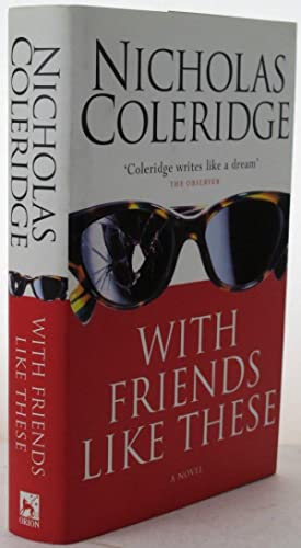 With Friends Like These.: COLERIDGE, Nicholas.