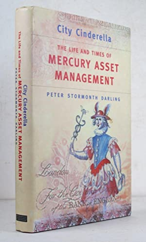 City Cinderella. The Life and times of Mercury asset Management.: DARLING, Peter Stormfonth.