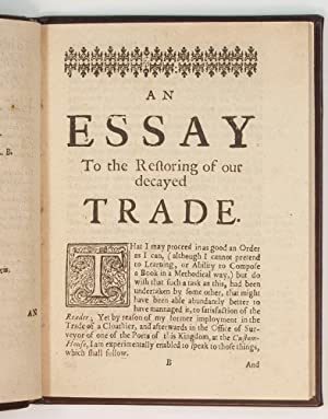 An Essay to the Restoring of our Decayed Trade. Wherein is described, the Smugglers, Lawyers, and ...