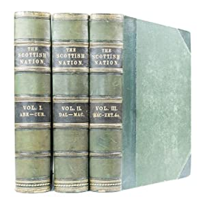 The Scottish Nation or the Surnames, Families, Literature, Honours and Biographical History of th...
