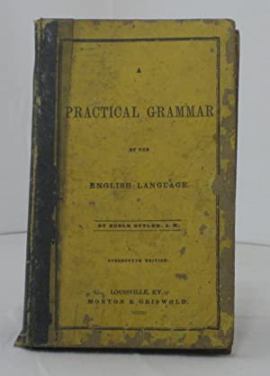 A PRACTICAL GRAMMAR OF THE ENGLISH LANGUAGE.: Butler, Noble