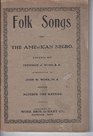 FOLK SONGS OF THE AMERICAN NEGRO. Number: Work, Frederick J.,