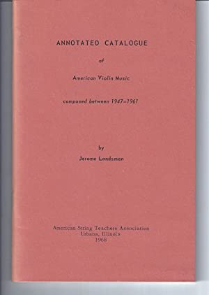ANNOTATED CATALOGUE OF AMERICAN VIOLIN MUSIC: COMPOSED BETWEEN 1947-1961