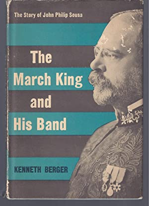 THE MARCH KING AND HIS BAND: The Story Of John Philip Sousa