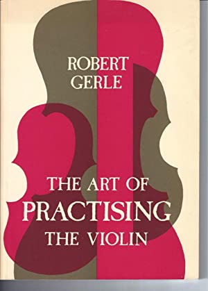 THE ART OF PRACTISING THE VIOLIN: With Useful Hints For All String Players