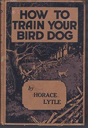 HOW TO TRAIN YOUR BIRD DOG.: Lytle, Horace