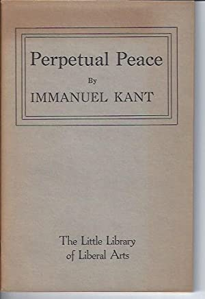 PERPETUAL PEACE: A Philosophical Essay: Kant, Immanuel; translated
