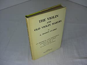 THE VIOLIN AND OLD VIOLIN MAKERS Being A Historical & Biographical Account Of The Violin