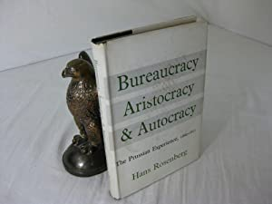 BUREAUCRACY, ARISTOCRACY & AUTOCRACY; The Prussian Experience, 1600-1815