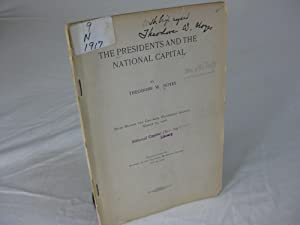 THE PRESIDENTS AND THE NATIONAL CAPITAL Read Before the Columbia Historical Society, March 21, 1916