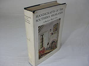 HANDICRAFTS OF THE SOUTHERN HIGHLANDS: With an Account of the Rural Handicraft Movement in the Un...