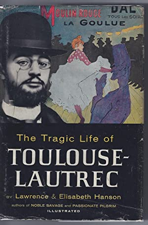 THE TRAGIC LIFE OF TOULOUSE-LAUTREC: Hanson, Lawrence and