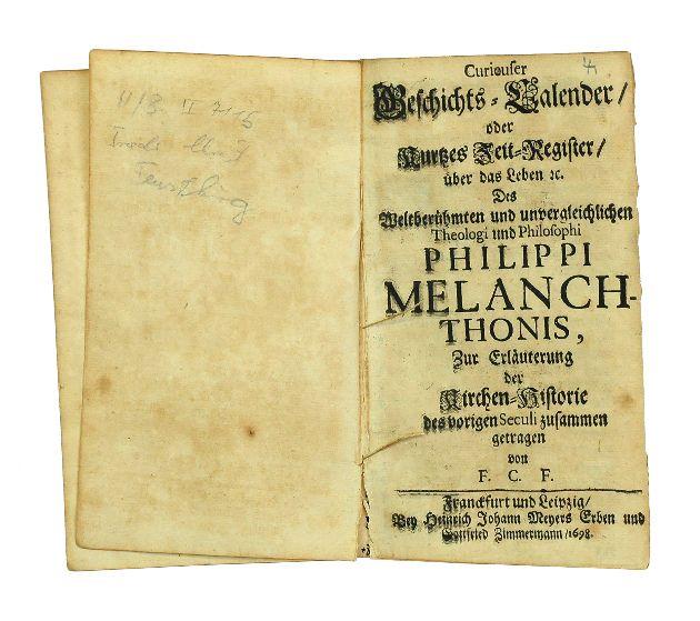Curieuser Geschichts-Calender oder Kurtzes Zeit-Register, über das: Melanchthon, Philipp]. -