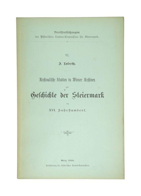 Archivalische Studien in Wiener Archiven zur Geschichte der Steiermark im XVI. Jahrhundert. (= Veröffentlichungen der historischen Landes-Commission für Steiermark, Bd. 6).