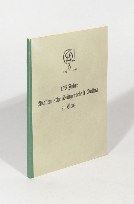 125 Jahre Akademische Sängerschaft Gothia zu Graz.: Graz].