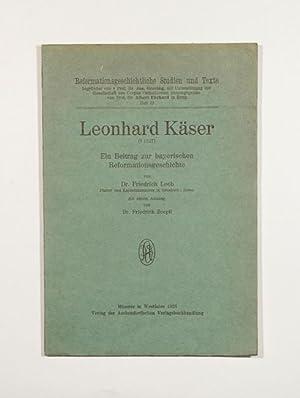 Leonhard Käser (gest. 1527). Ein Beitrag zur: Käser, Leonhard]. -