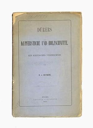 Dürers Kupferstiche und Holzschnitte. Ein kritisches Verzeichnis.: Dürer, Albrecht]. -