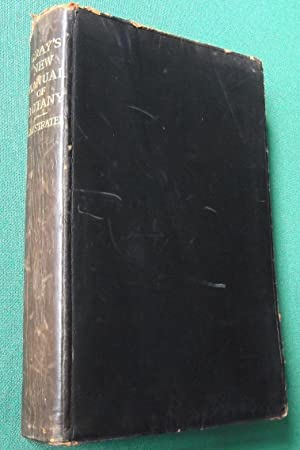 Gray's New Manual of Botany, Seventh Edition,: Robinson, Benjamin Lincoln