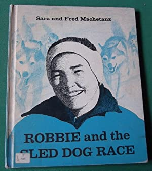 Robbie and the Sled Dog Race: Machetanz, Sara and