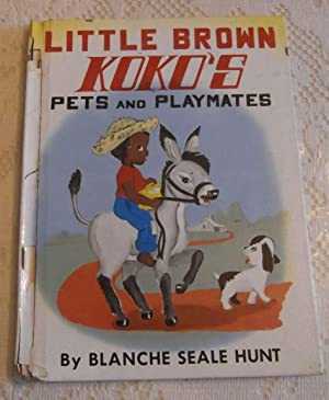 Little Brown Koko's Pets and Playmates: Hunt, Blanche Seale, Illust. b;y Sybil Fudge and Jody ...