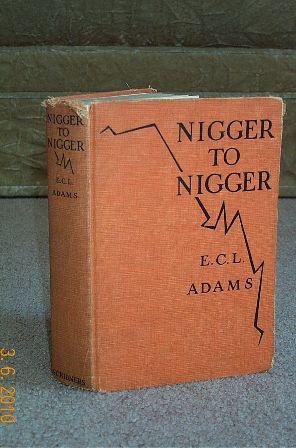 Nigger to Nigger: Adams, E.C. L.