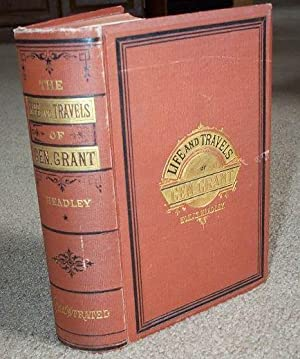 Life and Travels of General Grant: Headley, J. T.