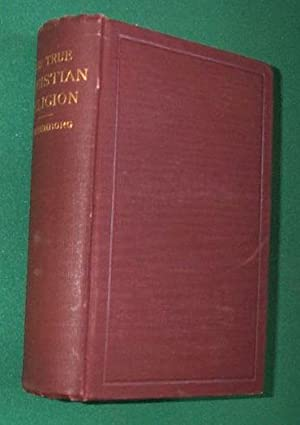 True Christian Religion containing the Universal Theology of the New Church: Swedenborg, Emanuel