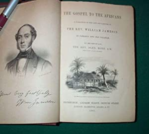 Gospel to the Africans, a Narrative of the life and Labours of the Rev. William Jameson in Jamaica ...