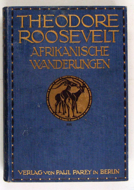 Afrikanische Wanderungen eines Naturforschers und Jägers. Übers.: Roosevelt, Theodore,