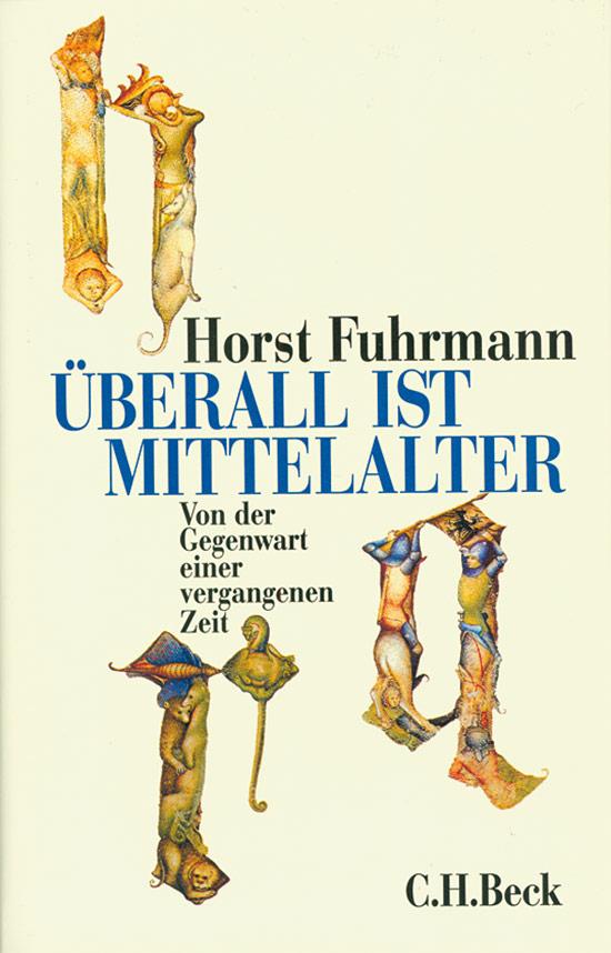 Überall ist Mittelalter. - Von Horst Fuhrmann. München 1996.