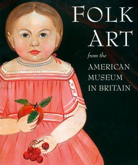 Volkskunst. Folk Art. From the American Museum in Britain. - Von Laura Beresford. Florenz 2011.