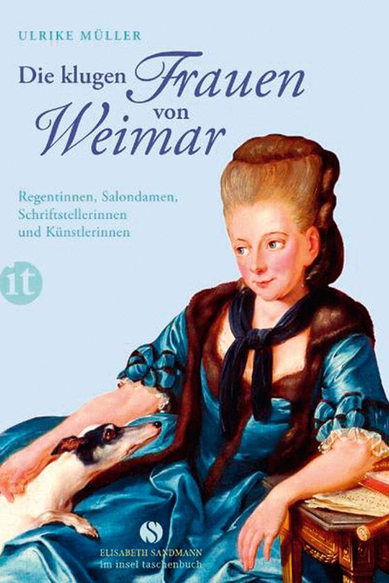 Die klugen Frauen von Weimar. Regentinnen, Salondamen, Schriftstellerinnen und Künstlerinnen von Anna Amalia bis Marianne Brandt. - Von Ulrike Müller. Berlin 2013.