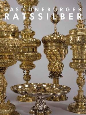 Das Lüneburger Ratssilber.: Hg. Staatliche Museen zu Berlin. München 2008.