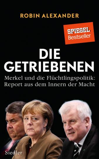 9783827500939 - Von Robin Alexander. München 2017.: Die Getriebenen. Merkel und die Flüchtlingspolitik. Report aus dem Innern der Macht. - Buch