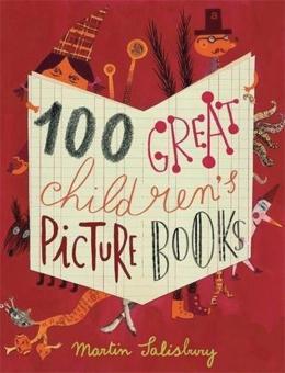 100 Great Children's Picture Books. 100 großartige: Von Martin Salisbury.