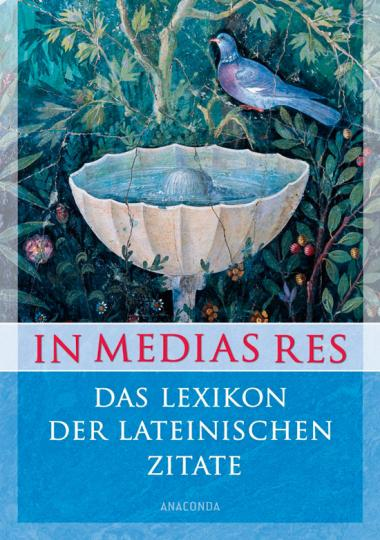In medias res. Das Lexikon der lateinischen Zitate. - Von Ernst Bury. Köln 2013.