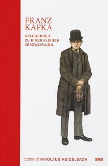 Franz Kafka. Gelegenheit zu einer kleinen Verzweiflung.: Hg. Nikolaus Heidelbach.