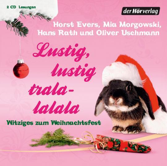Lustig, lustig, tralalalala. Witziges zum Weihnachtsfest. 2 CDs. - Von Horst Evers u.a. München 2010.