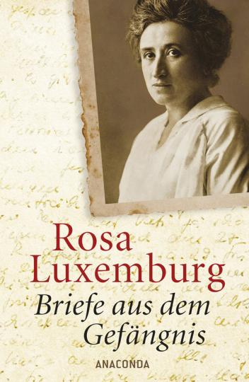 Rosa Luxemburg. Briefe aus dem Gefängnis. - Köln 2017.