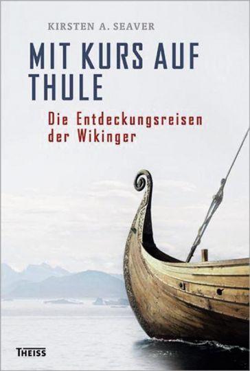 Mit Kurs auf Thule. Die Entdeckungsreisen der Wikinger. - Von Kirsten A. Seaver. Stuttgart 2011.