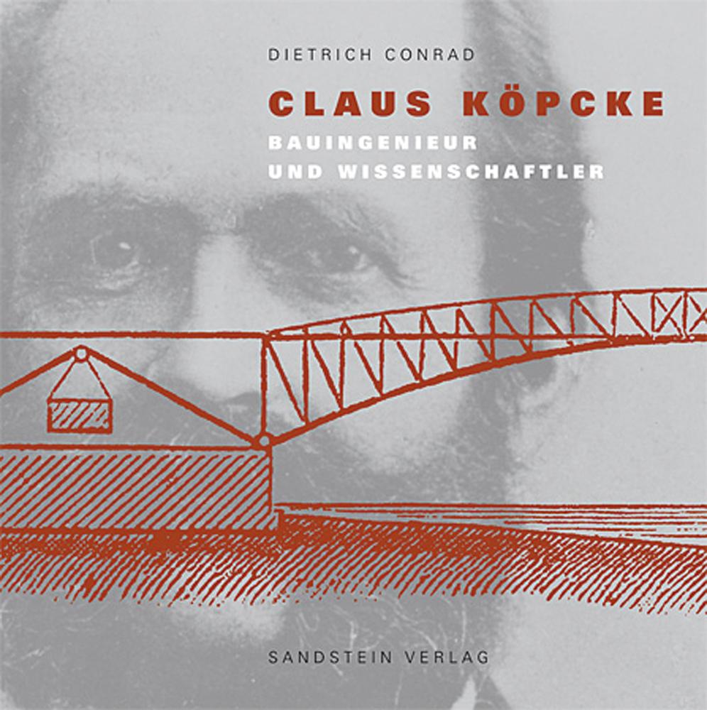 Claus Köpcke. Bauingenieur und Wissenschaftler. - Von Conrad Dietrich. Dresden 2010.
