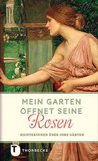 Mein Garten öffnet seine Rosen. Dichterinnen über ihre Gärten. - Ostfildern 2015.