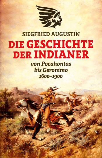 Die Geschichte der Indianer 1600-1900. Von Pocahontas bis Geronimo. - Von Siegfried Augustin. Hamburg 2014.